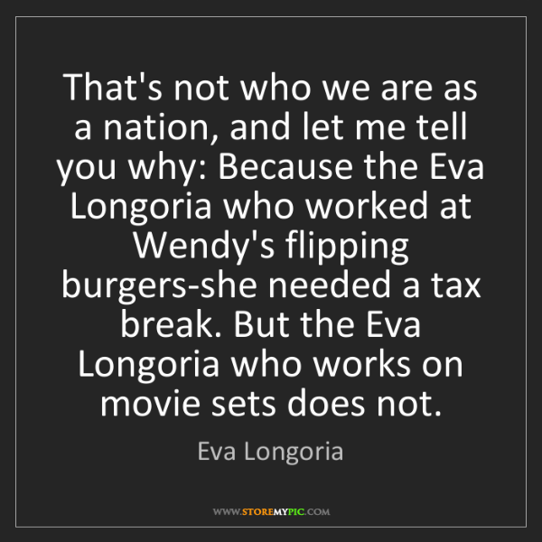 Eva Longoria: That's not who we are as a nation, and let me tell you...
