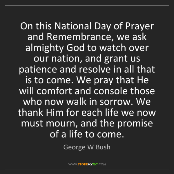 George W Bush: On this National Day of Prayer and Remembrance, we ask...