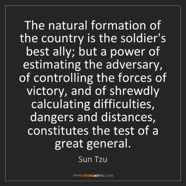 Sun Tzu: The natural formation of the country is the soldier's...