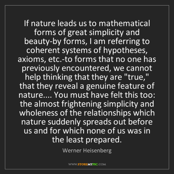 Werner Heisenberg: If nature leads us to mathematical forms of great simplicity...
