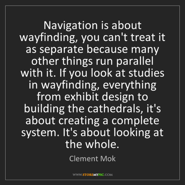 Clement Mok: Navigation is about wayfinding, you can't treat it as...