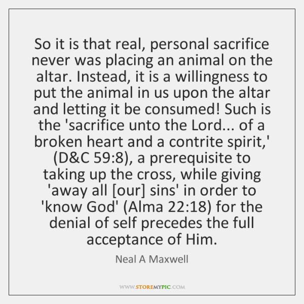 So it is that real, personal sacrifice never was placing an animal ...