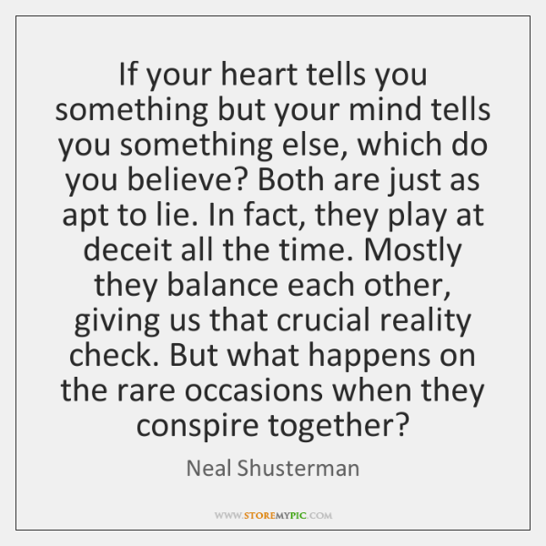 If your heart tells you something but your mind tells you something ...