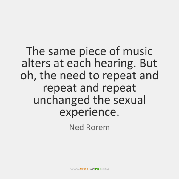 The same piece of music alters at each hearing. But oh, the ...