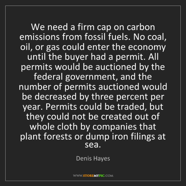 Denis Hayes: We need a firm cap on carbon emissions from fossil fuels....