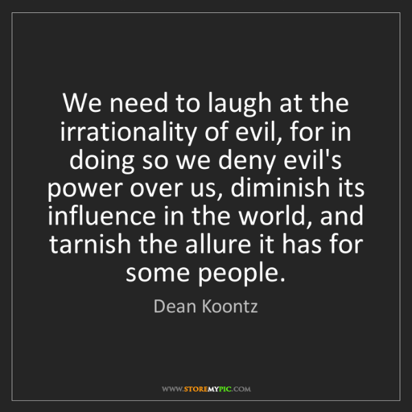 Dean Koontz: We need to laugh at the irrationality of evil, for in...