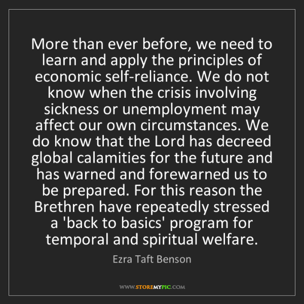 Ezra Taft Benson: More than ever before, we need to learn and apply the...