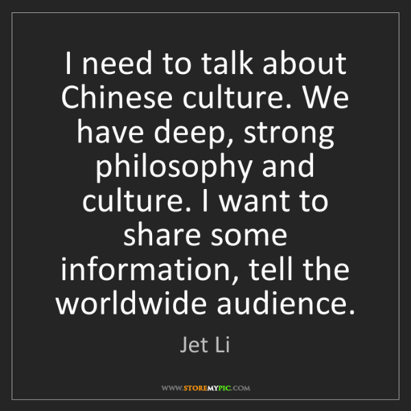Jet Li: I need to talk about Chinese culture. We have deep, strong...