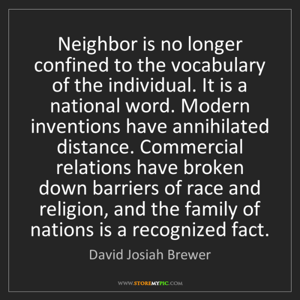 David Josiah Brewer: Neighbor is no longer confined to the vocabulary of the...