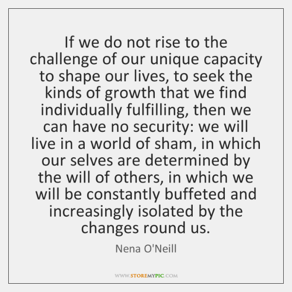 If we do not rise to the challenge of our unique capacity ...