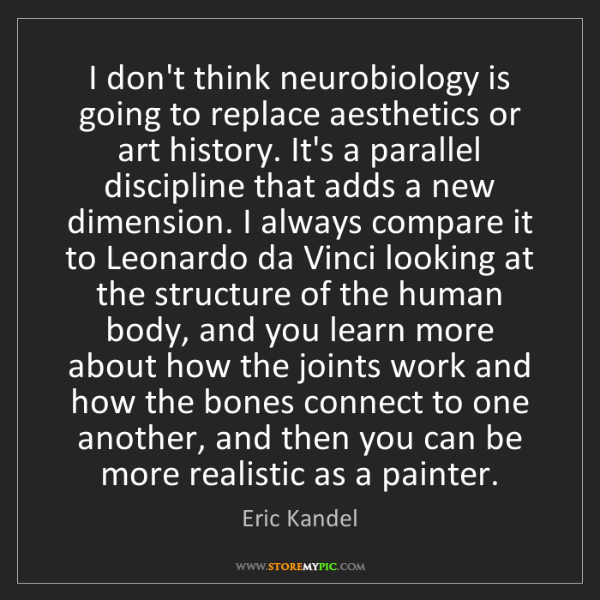 Eric Kandel: I don't think neurobiology is going to replace aesthetics...