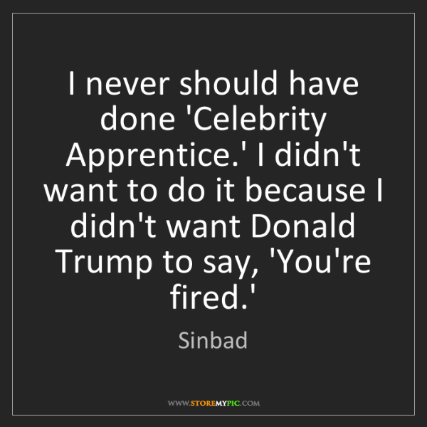 Sinbad: I never should have done 'Celebrity Apprentice.' I didn't...