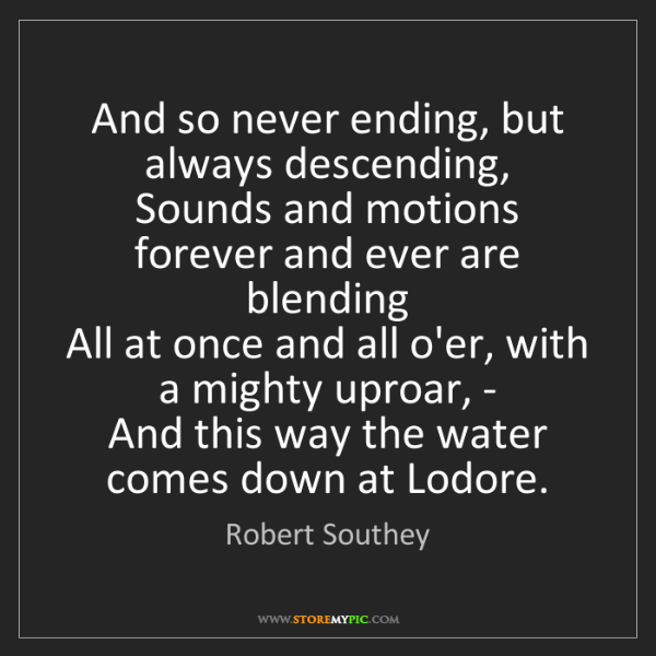 Robert Southey: And so never ending, but always descending,   Sounds...