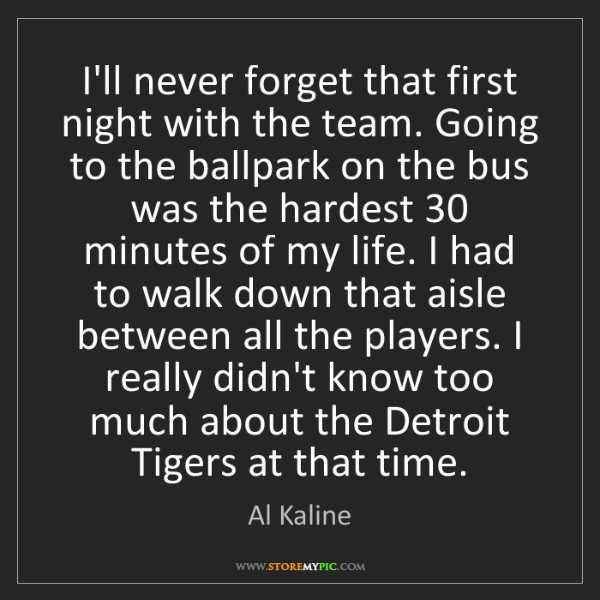 Al Kaline: I'll never forget that first night with the team. Going...