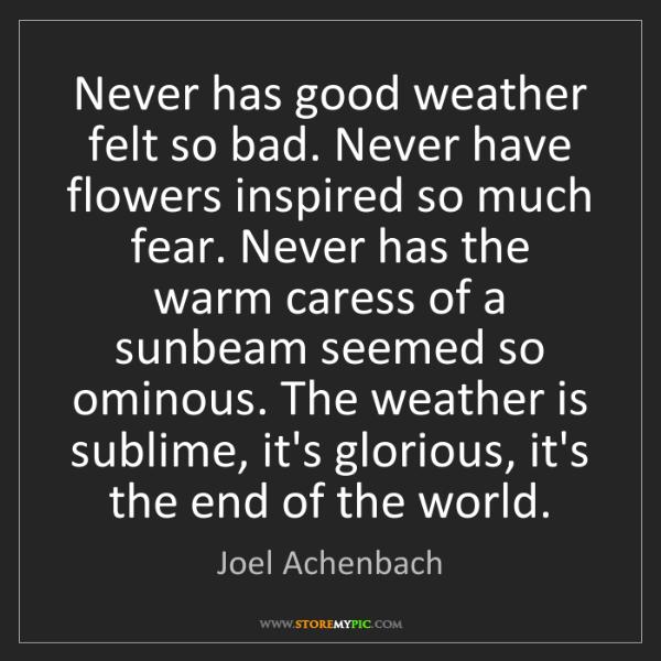 Joel Achenbach: Never has good weather felt so bad. Never have flowers...