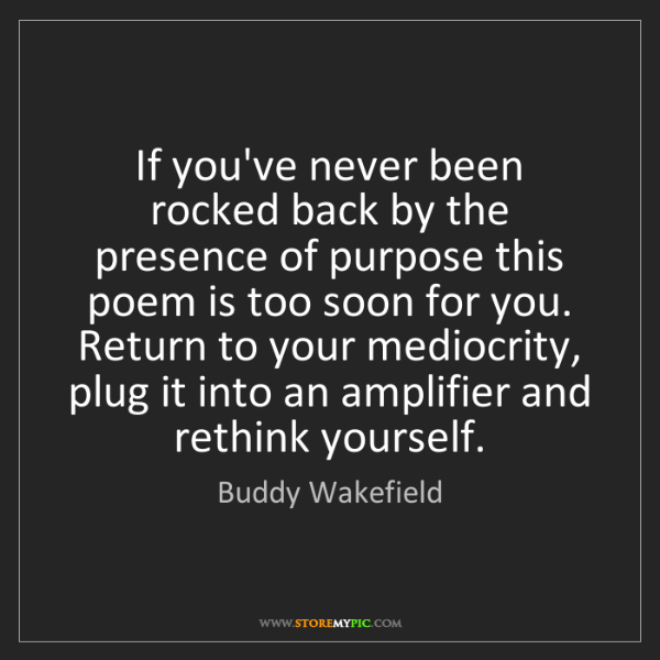 Buddy Wakefield: If you've never been rocked back by the presence of purpose...