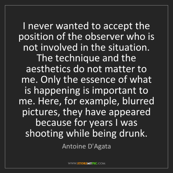 Antoine D'Agata: I never wanted to accept the position of the observer...