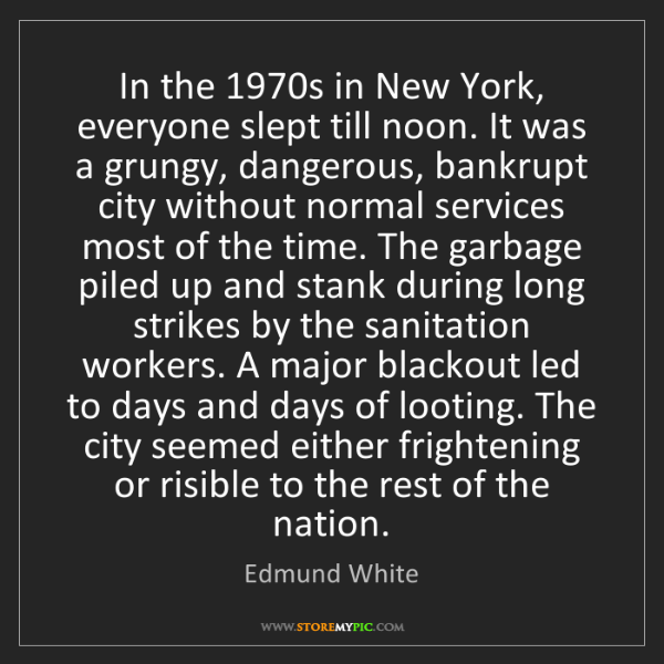 Edmund White: In the 1970s in New York, everyone slept till noon. It...