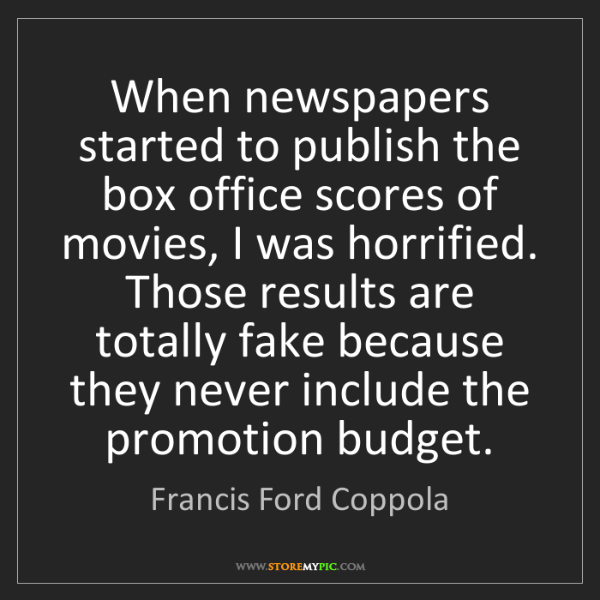 Francis Ford Coppola: When newspapers started to publish the box office scores...