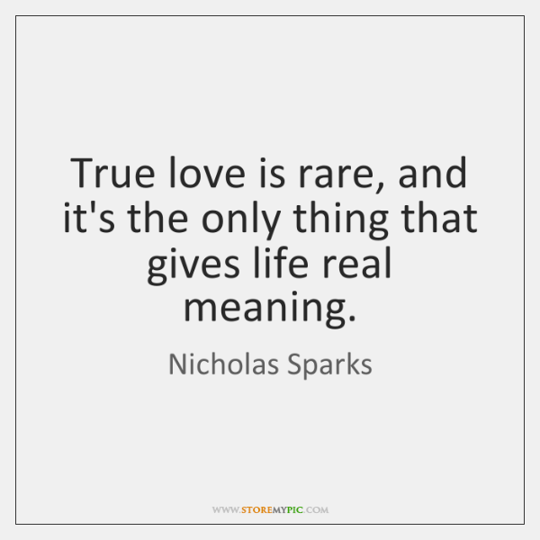 True Love Is Rare And It S The Only Thing That Gives Life