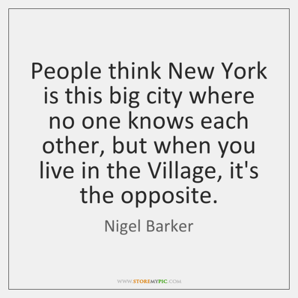 People think New York is this big city where no one knows ...