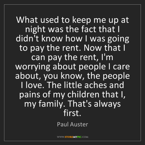 Paul Auster: What used to keep me up at night was the fact that I...