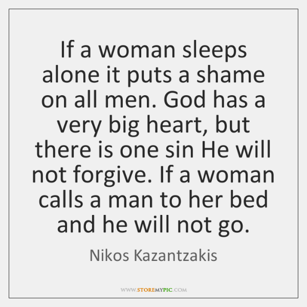 If a woman sleeps alone it puts a shame on all men. ...