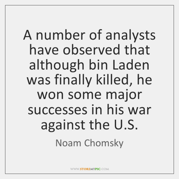 A number of analysts have observed that although bin Laden was finally ...