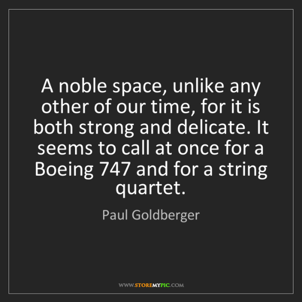 Paul Goldberger: A noble space, unlike any other of our time, for it is...