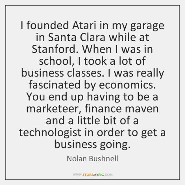 I founded Atari in my garage in Santa Clara while at Stanford. ...