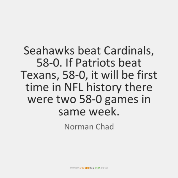 Seahawks beat Cardinals, 58-0. If Patriots beat Texans, 58-0, it will be ...