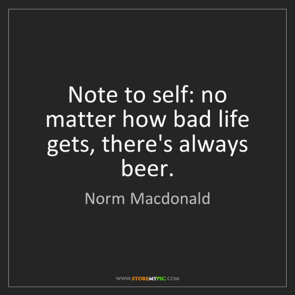 Norm Macdonald: Note to self: no matter how bad life gets, there's always...