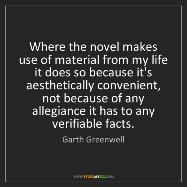 Garth Greenwell: Where the novel makes use of material from my life it...