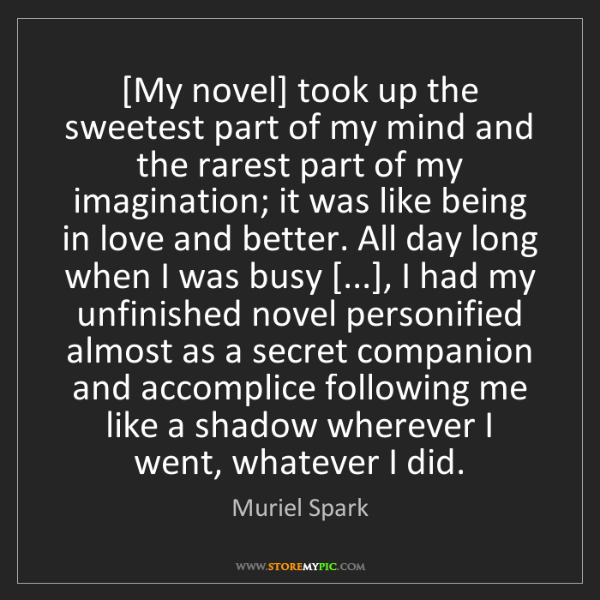 Muriel Spark: [My novel] took up the sweetest part of my mind and the...