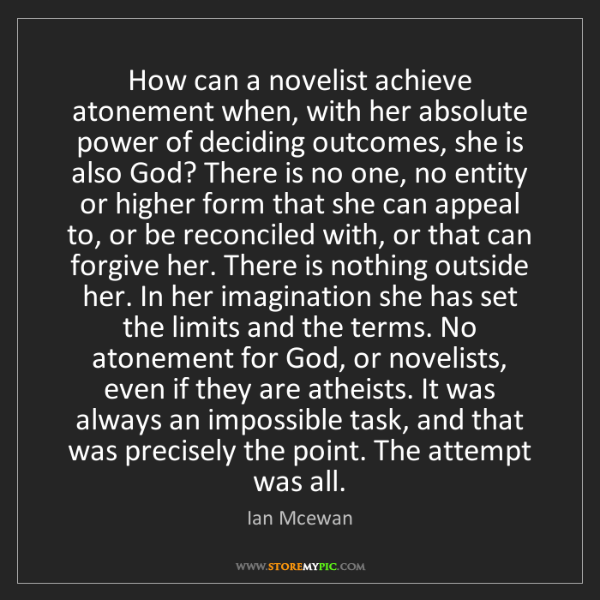 Ian Mcewan: How can a novelist achieve atonement when, with her absolute...
