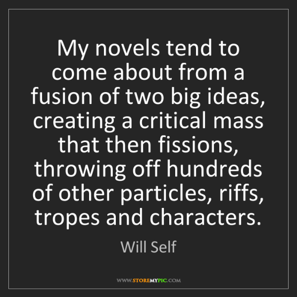 Will Self: My novels tend to come about from a fusion of two big...