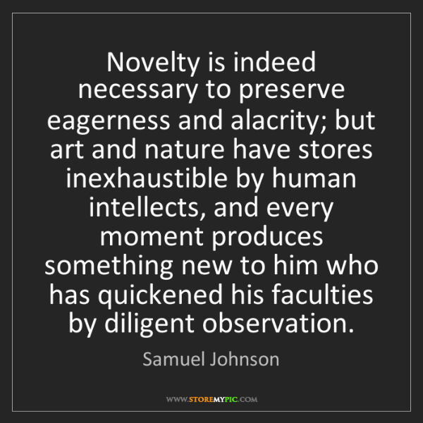 Samuel Johnson: Novelty is indeed necessary to preserve eagerness and...