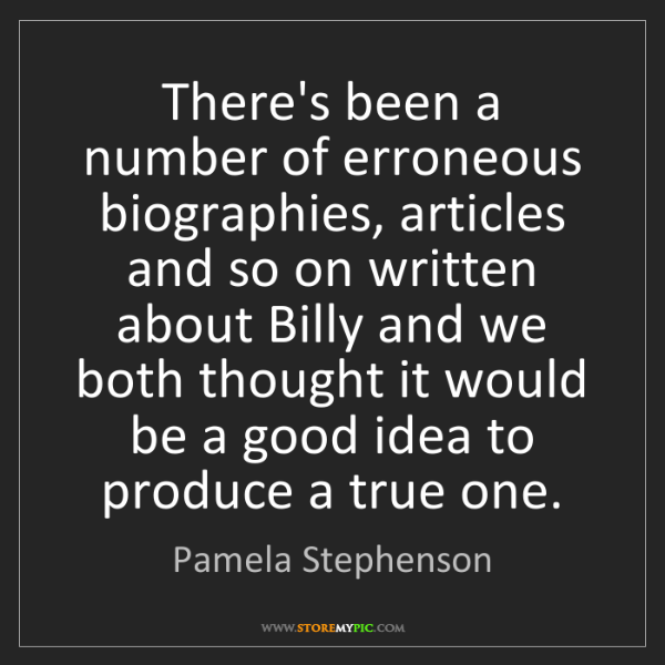 Pamela Stephenson: There's been a number of erroneous biographies, articles...