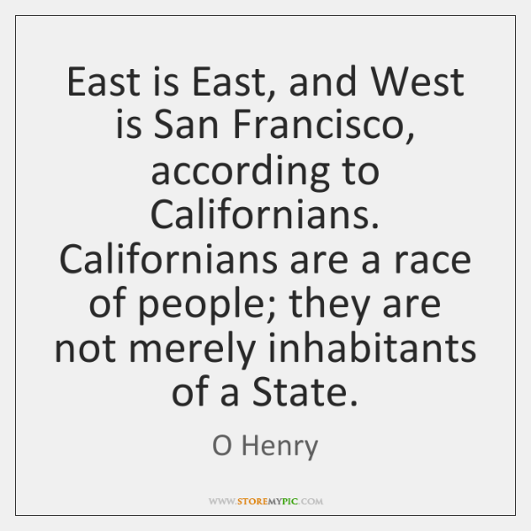 East is East, and West is San Francisco, according to Californians. Californians ...