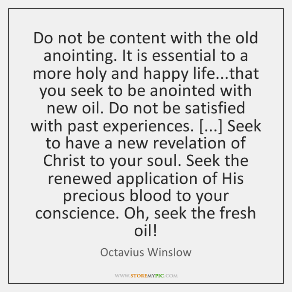 Do not be content with the old anointing. It is essential to ...