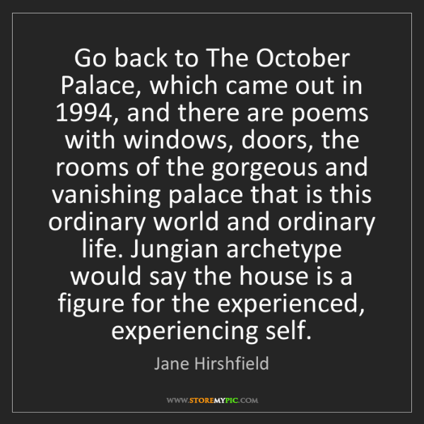 Jane Hirshfield: Go back to The October Palace, which came out in 1994,...