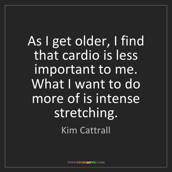 Kim Cattrall: As I get older, I find that cardio is less important...
