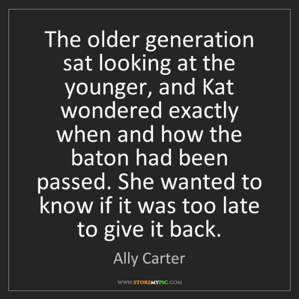 Ally Carter: The older generation sat looking at the younger, and...