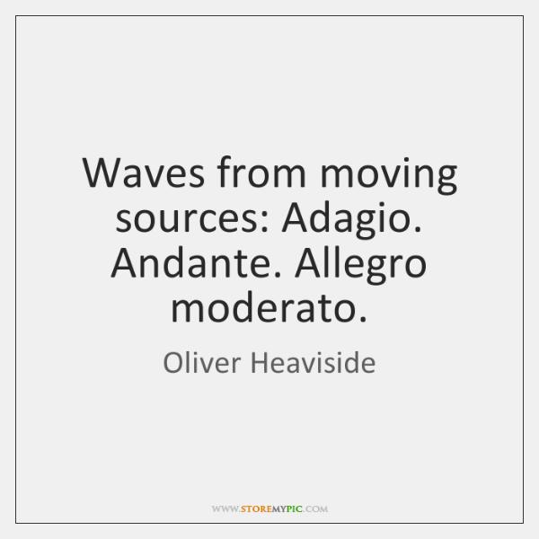 Waves from moving sources: Adagio. Andante. Allegro moderato.