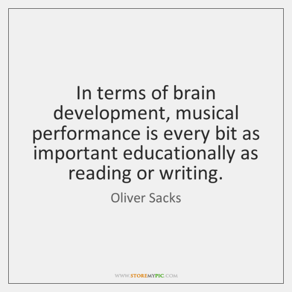 In terms of brain development, musical performance is every bit as important ...