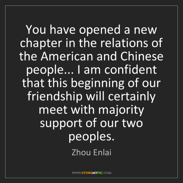 Zhou Enlai: You have opened a new chapter in the relations of the...