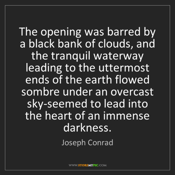 Joseph Conrad: The opening was barred by a black bank of clouds, and...