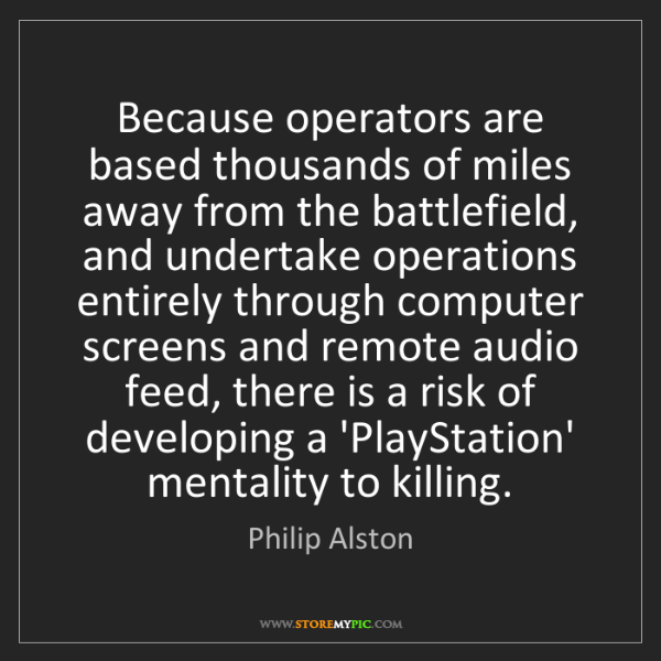 Philip Alston: Because operators are based thousands of miles away from...
