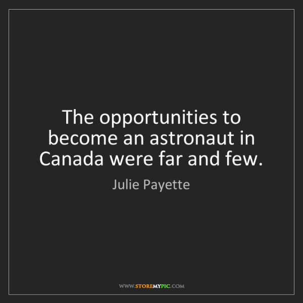 Julie Payette: The opportunities to become an astronaut in Canada were...