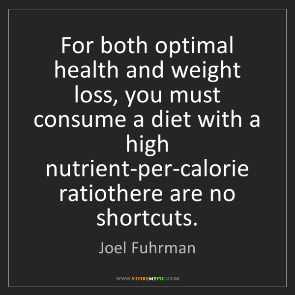Joel Fuhrman: For both optimal health and weight loss, you must consume...